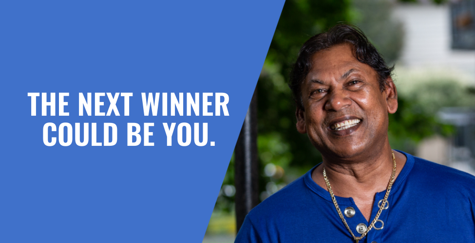THE NEXT WINNER COULD BE YOU.